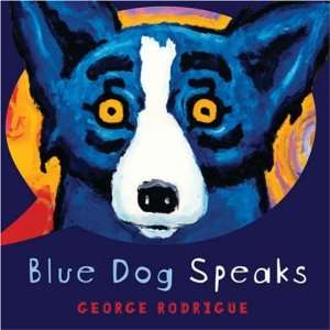 Blue Dog Speaks: George Rodrigue: Books