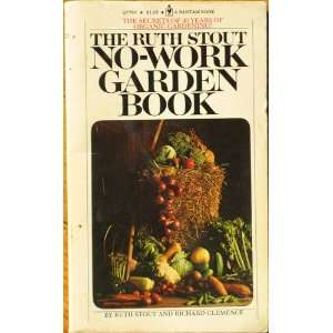 The Ruth Stout No Work Garden Book: Ruth Stout, Richard