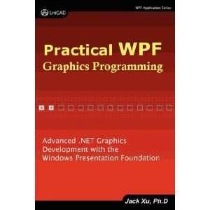 Practical WPF Graphics Programming (9780979372513) Jack Xu Books