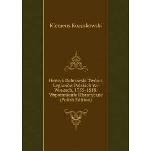 Wspomnienie Historyczne (Polish Edition) Klemens Koaczkowski Books