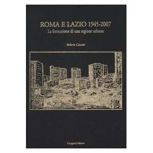 Roma e Lazio 1945 2007. La formazione di una regione
