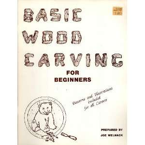 Basic Wood Carving for Beginners: Joe Welnack: Books