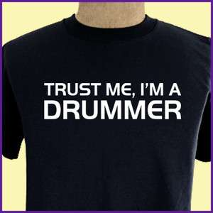 TRUST ME Im A DRUMMER Funny Music drum Band T shirt