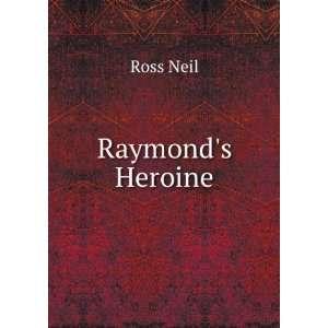 Raymonds Heroine Ross Neil Books