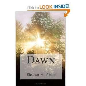 Eleanor H. Porter: Dawn (9781453814420): Eleanor H. Porter: Books