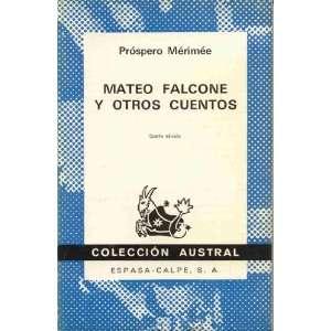Mateo Falcone Y Otros Cuentos (Coleccion Austral, 152