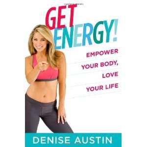 Get Energy!: Empower Your Body, Love Your Life [Paperback]: Denise