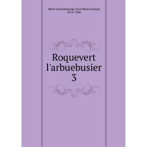 Roquevert larbuebusier. 3: Paul Henri Joseph, 1814 1856
