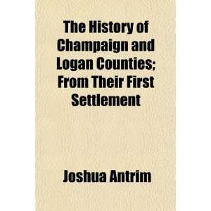 The History of Champaign and Logan Counties; From Their