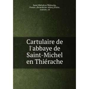 Cartulaire de labbaye de Saint Michel en ThieÌrache: France