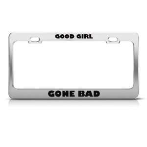 Good Girl Gone Bad Humor license plate frame Stainless