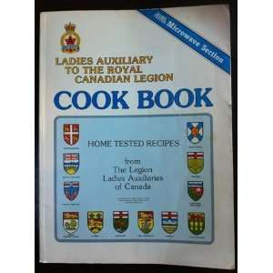 Auxiliary to the Royal Canadian Legion Cook Book Home Tested Recipes