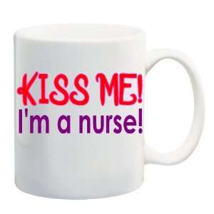 KISS ME IM A NURSE Mug Coffee Cup 11 oz
