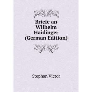 Briefe an Wilhelm Haidinger (German Edition) Stephan Victor Books