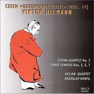 Quartet 3 / Piano Sonatas 5 7 Ullmann, Kvapil, Kocian Quartet Music