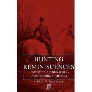 Drag Hunting & Terriers) (9781905124657): M.P. Alfred E. Pease: Books