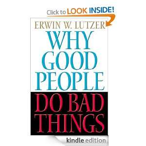 Why Good People Do Bad Things Erwin Lutzer  Kindle Store