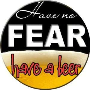 Have No Fear Have Beer   1.25 Button Pin Badge