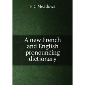 new French and English pronouncing dictionary F C Meadows Books