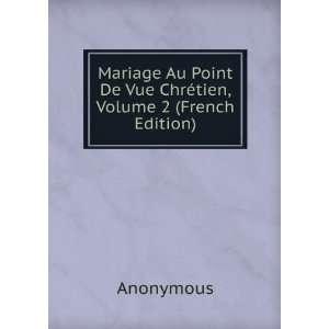 Mariage Au Point De Vue Chrétien, Volume 2 (French