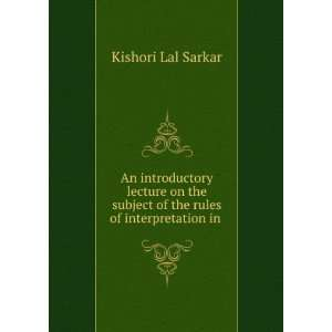 subject of the rules of interpretation in . Kishori Lal Sarkar Books