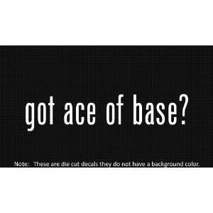 (2x) Got Ace of Base   Sticker   Decal   Die Cut   Vinyl