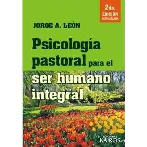 Psicología Pastoral Para El Ser Humano Integral: Jorge