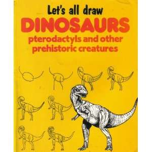 Lets All Draw Dinosaurs Pterodactyls and Other