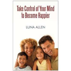 Take Control of Your Mind to Become Happier (9781450207515