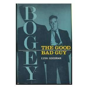 Bogey The good bad guy Ezra Goodman Books