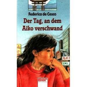 Der Tag, an dem Aiko verschwand. ( Ab 12 J.): .de: Federica De