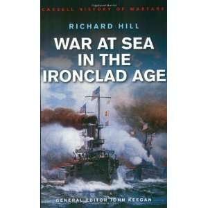 War at Sea in the Ironclad Age (9780304362677): Richard