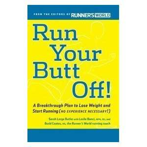 Run Your Butt Off A Breakthrough Plan to Shed Pounds and
