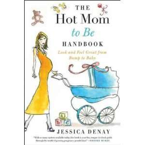 The Hot Mom to Be Handbook[ THE HOT MOM TO BE HANDBOOK