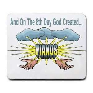 And On The 8th Day God Created PIANOS Mousepad
