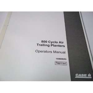 Case 800 Cyclo Air Trailing Planters Operators Manual