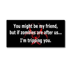 You Might Be My Friend But If Zombies Im Tripping You   Window Bumper