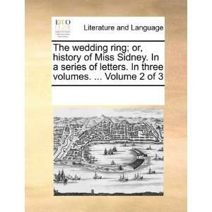 The wedding ring; or, history of Miss Sidney. In a series