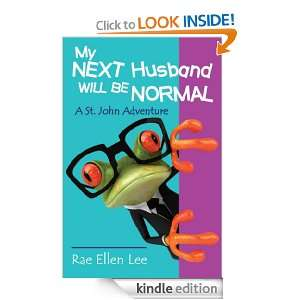 My Next Husband Will Be Normal    A St. John Adventure Rae Ellen Lee