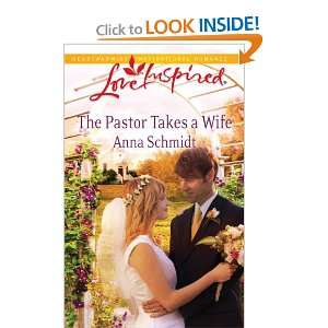 The Pastor Takes a Wife (Love Inspired): Anna Schmidt: 9780373876044
