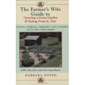 The Farmers Wife Guide To Growing A Great Garden And Eating From It