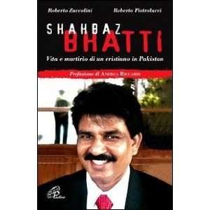 Shahbaz Bhatti. Vita e martirio di un cristiano in
