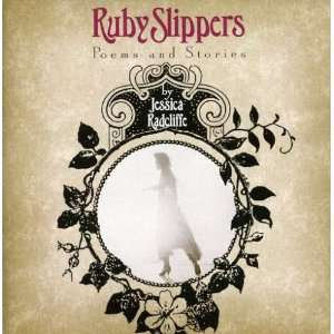 Ruby Slippers Poems and Stories Jessica Radcliffe Music