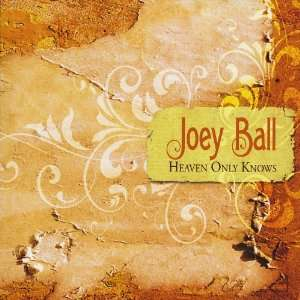 Heaven Only Knows Joey Ball Music