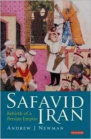 Safavid Iran: Rebirth of a Persian Empire, (1845118308), Andrew J