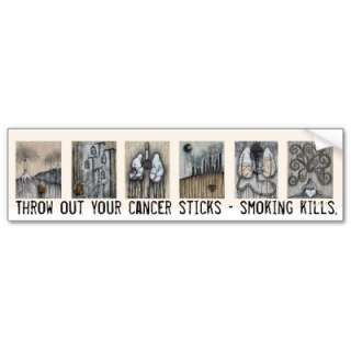 Throw out your cancer sticks   smoking kills. bumper stickers from