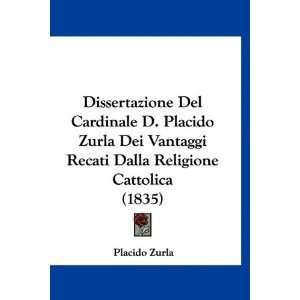 Dissertazione Del Cardinale D. Placido Zurla Dei Vantaggi Recati Dalla